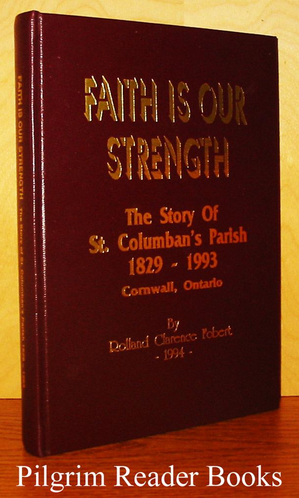 Image for Faith Is Our Strength: The Story of St. Columban's Parish 1829-1993. (Cornwall, Ontario).