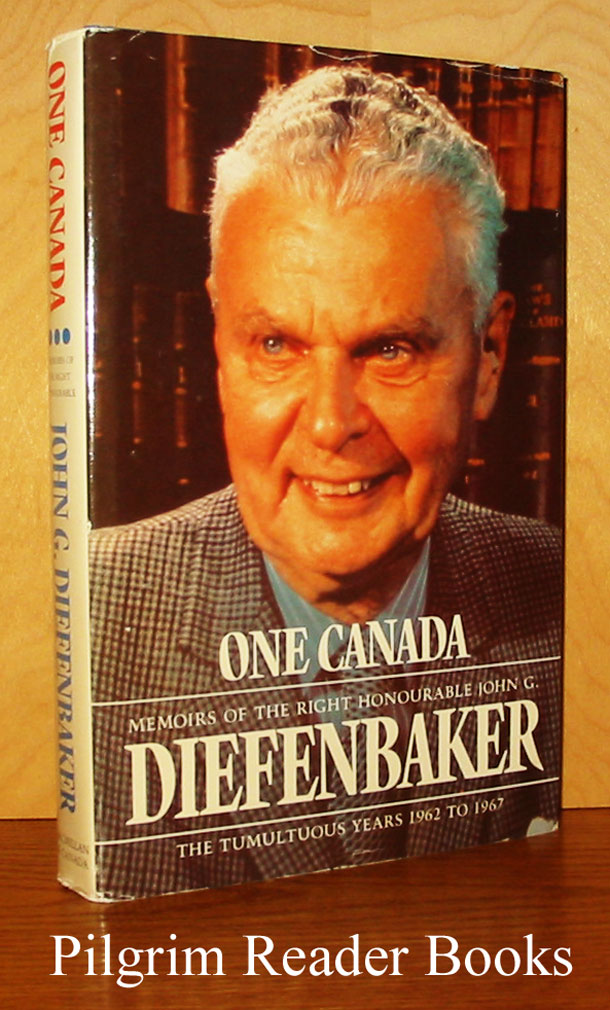 Image for One Canada: Memoirs of the Right Honourable John G. Diefenbaker, The Tumultuous Years 1962 to 1967.