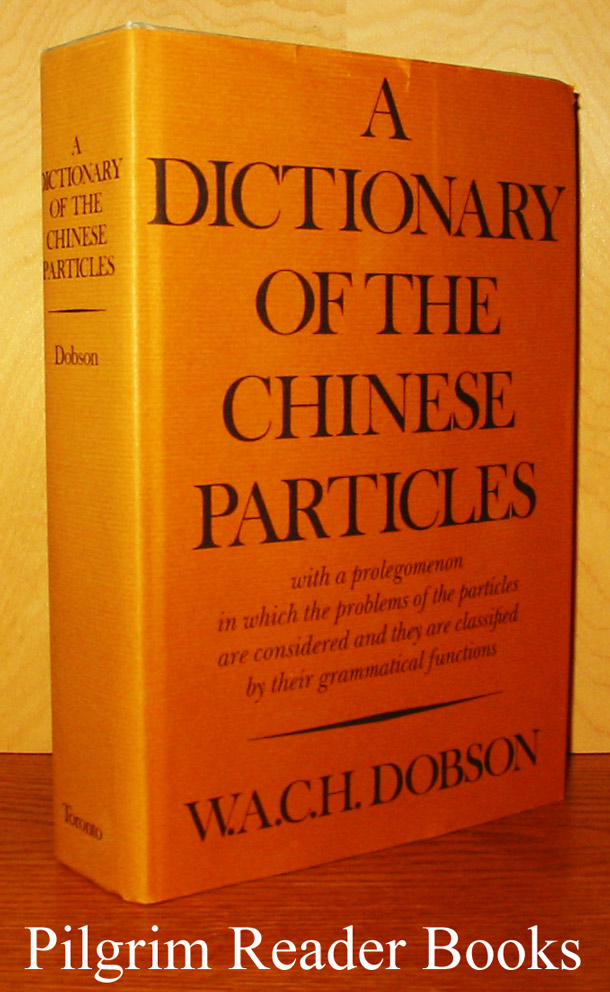 Image for A Dictionary of the Chinese Particles, with a prolegomenon in which problems of the particles are considered and they are classed by their grammatical functions.
