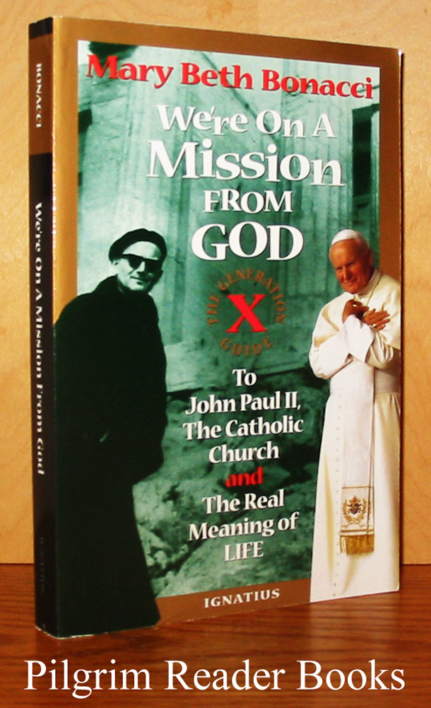 Image for We're on a Mission from God: The Generation X Guide to John Paul II, the Catholic Church, and the Real Meaning of Life.