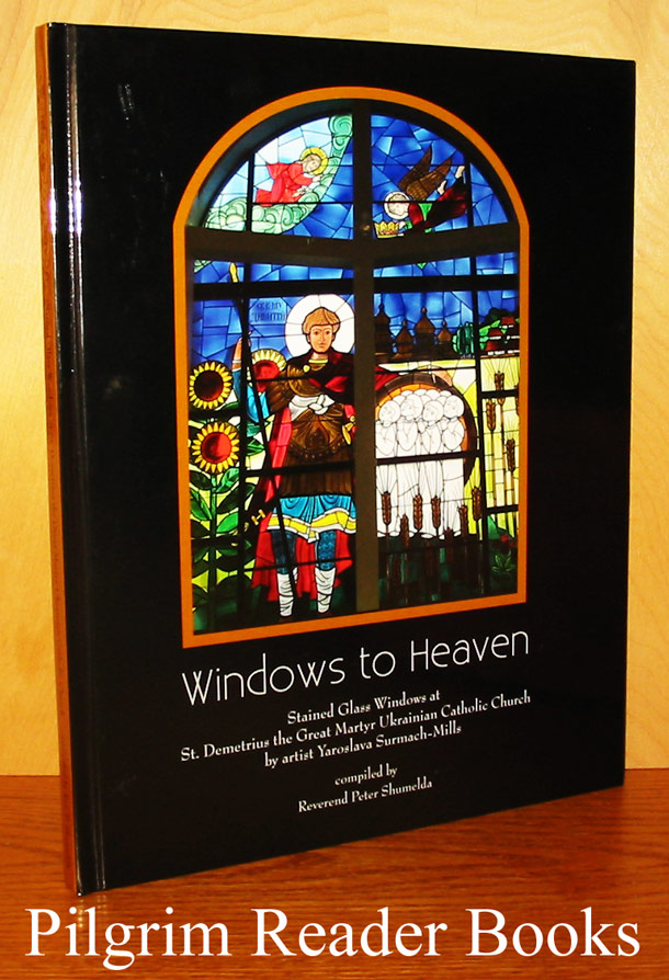 Image for Windows to Heaven: Stained Glass Windows at St. Demetrius the Great Martyr Ukrainian Catholic Church.