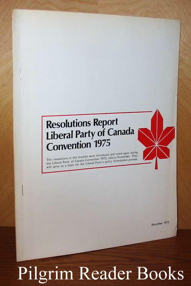 Image for Resolutions Report Liberal Party of Canada Convention 1975.