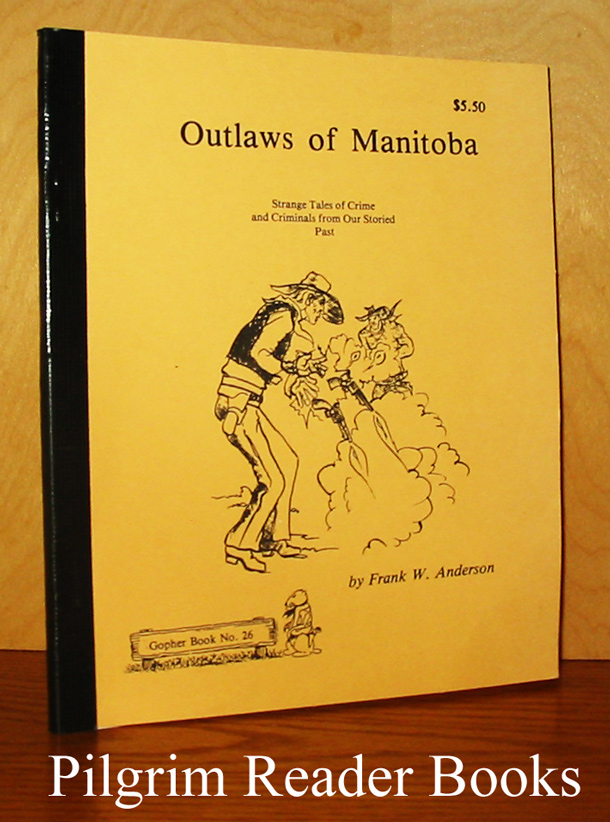 Image for Outlaws of Manitoba: Strange Tales of Crime and Criminals from Our Storied Past. (Gopher Book #26).