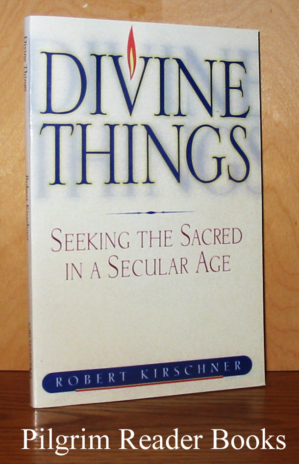 Image for Divine Things: Seeking the Sacred in a Secular Age.