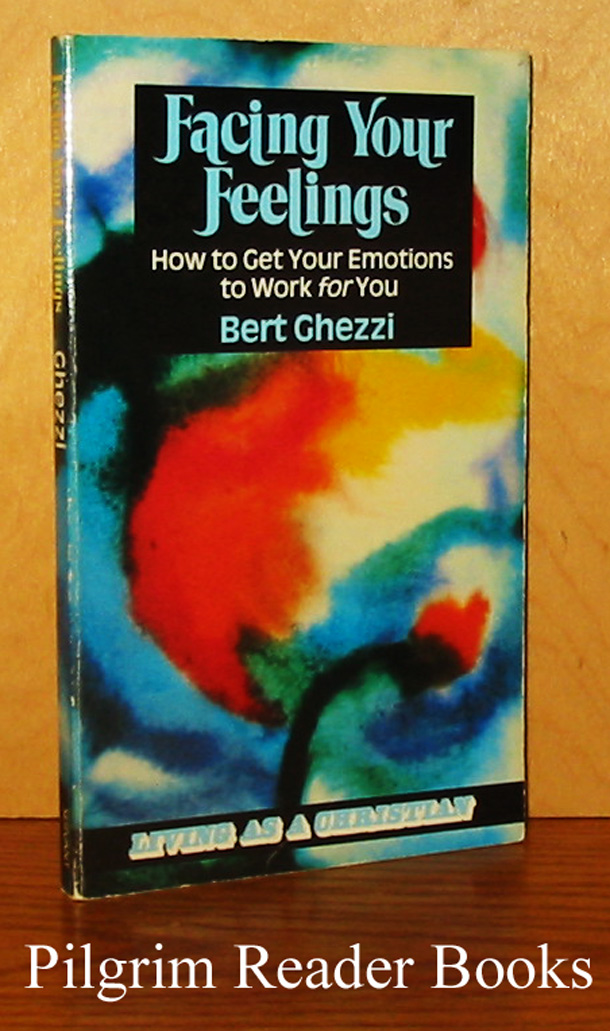 Facing Your Feelings: How to Get Your Emotions to Work for You.