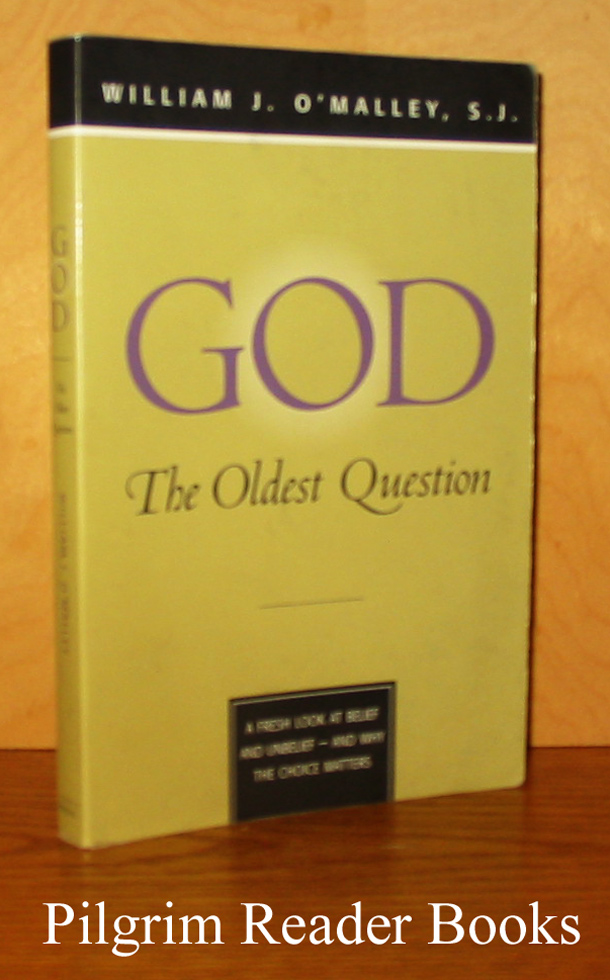 Image for God: The Oldest Question. A Fresh Look at Belief and Unbelief - and Why the Choice Matters.