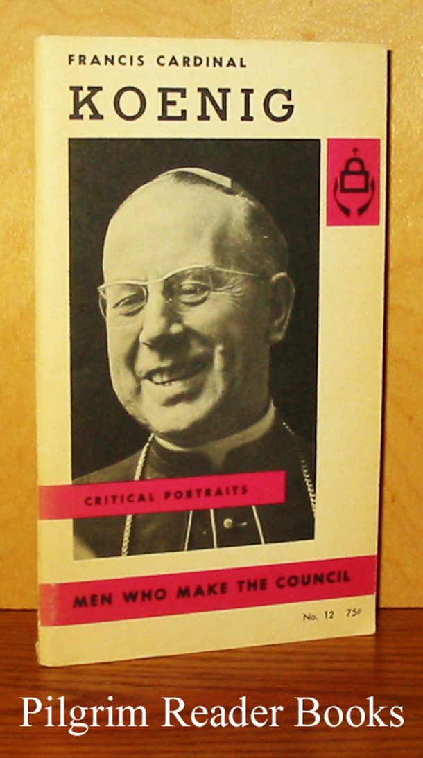 Image for Francis Cardinal Koenig. (Critical Portraits - Men Who Make the Council).
