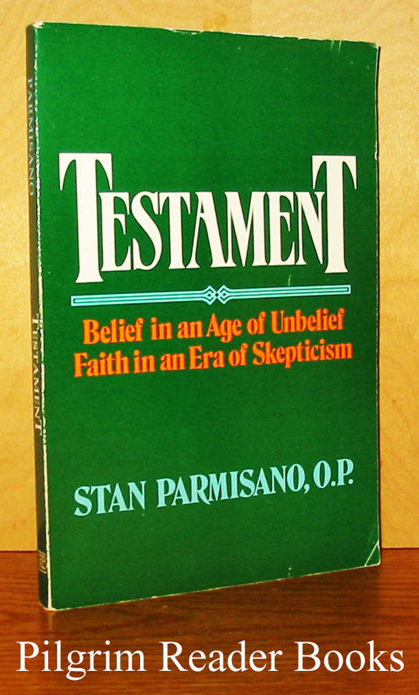Image for Testament: Belief in an Age of Unbelief, Faith in an Era of Skepticism.