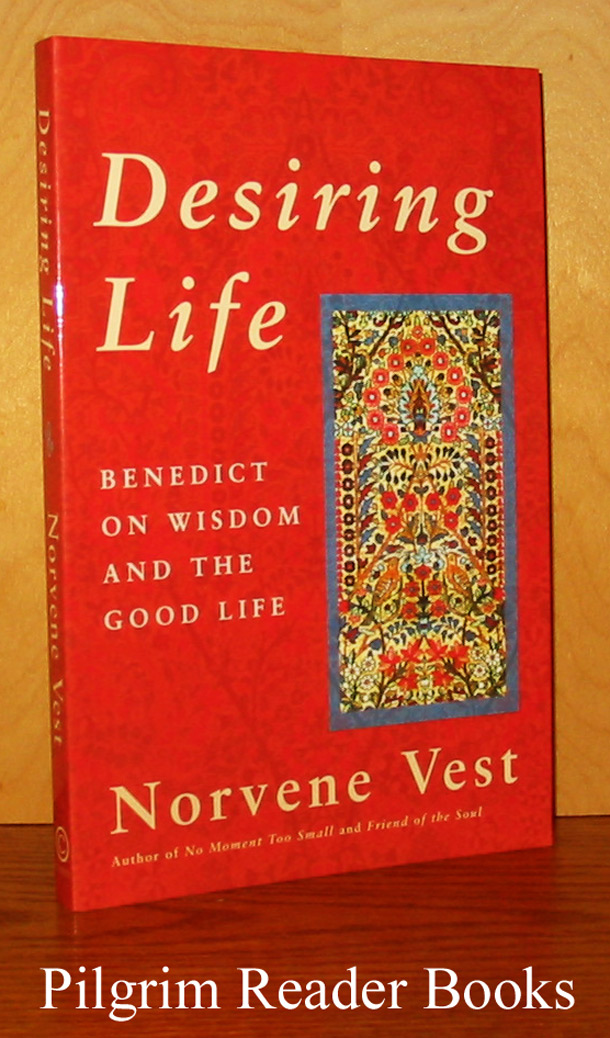 Image for Desiring Life: Benedict on Wisdom and the Good Life.