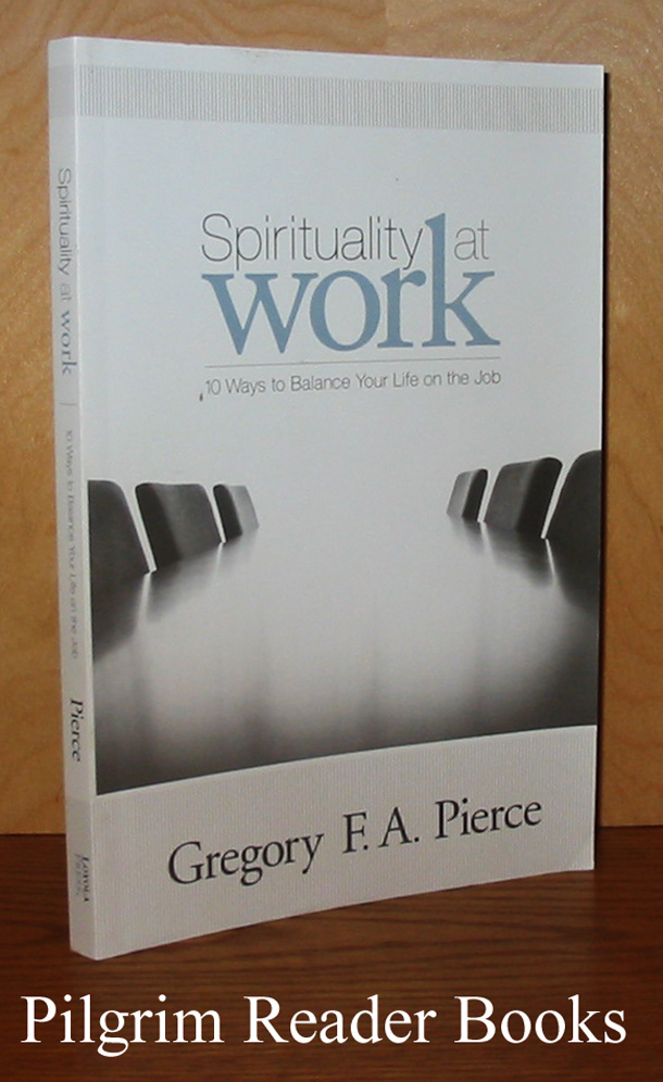 Spirituality at Work: 10 Ways to Balance Your Life on the Job.