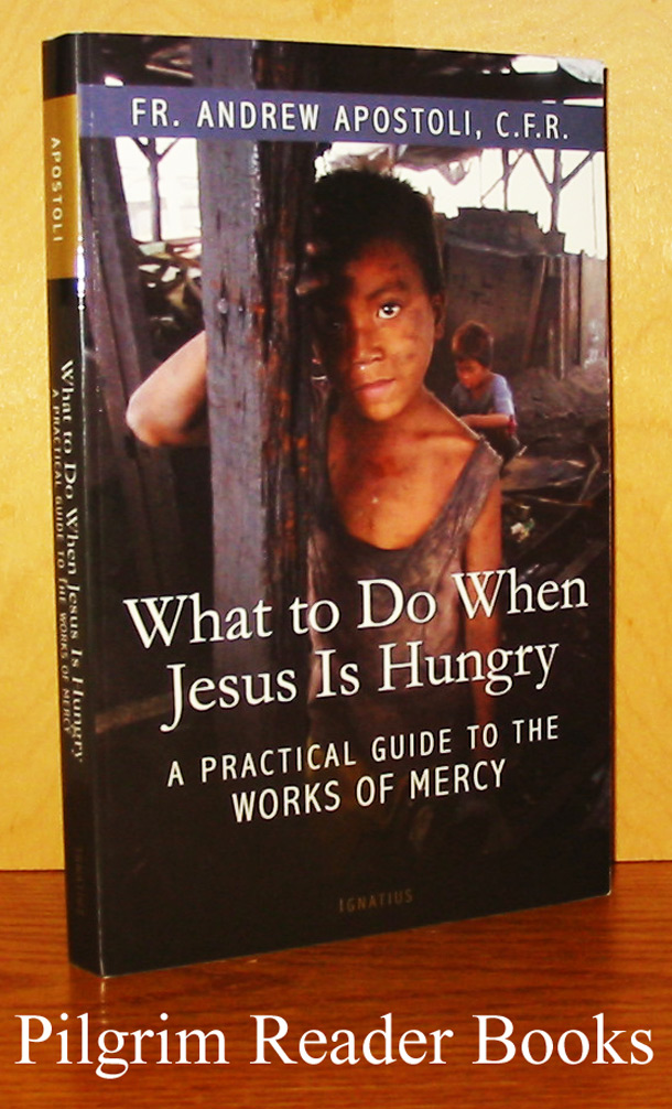 Image for What to Do When Jesus Is Hungry: A Practrical Guide to the Works of Mercy.
