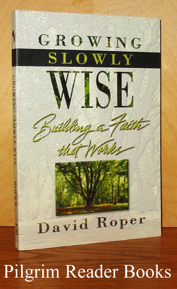 Image for Growing Slowly Wise: Building a Faith that Works.