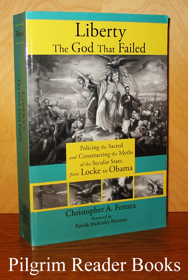 Image for Liberty: The God That Failed. Policing the Sacred and Constructing the Myths of the Secular State from Locke to Obama.