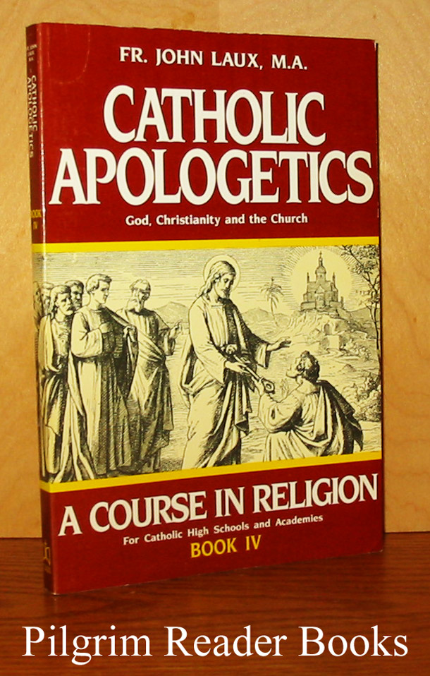 "Image for Catholic Apologetics: God, Christianity and the Church. (Book IV of ""A Course in Religion for Catholic High Schools and Academies"")."