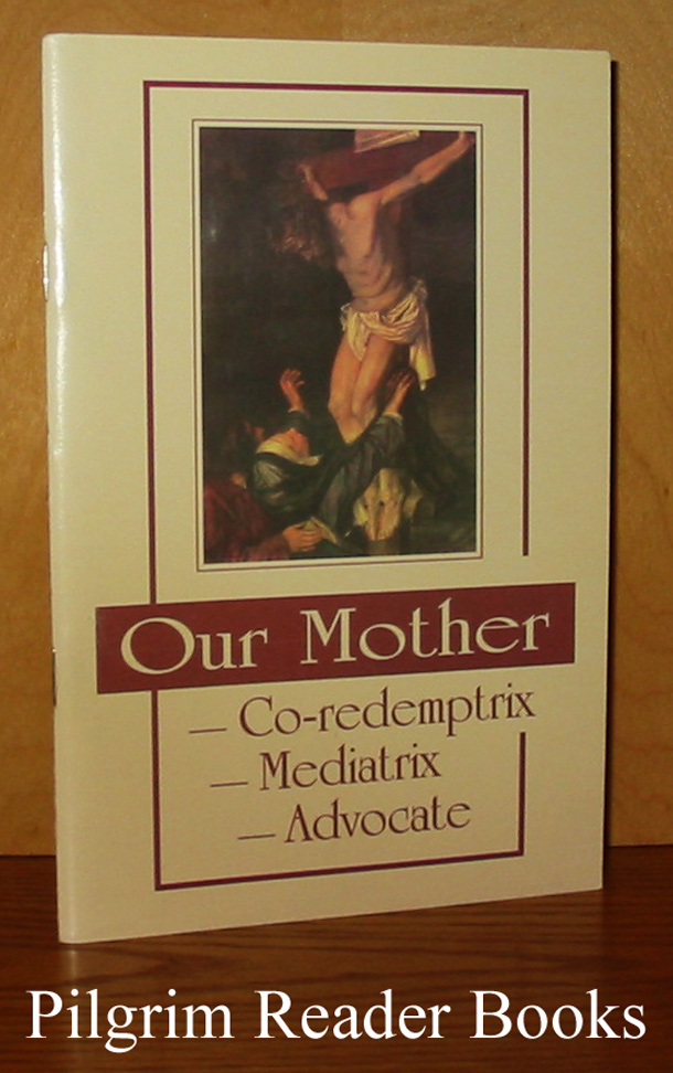 Image for Our Mother: Co-redemptrix, Mediatrix, Advocate.
