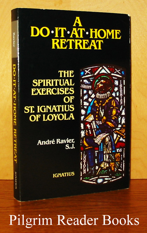Image for A Do It At Home Retreat: The Spiritual Exercises of St. Ignatius of Loyola According to the Nineteenth Annotation.