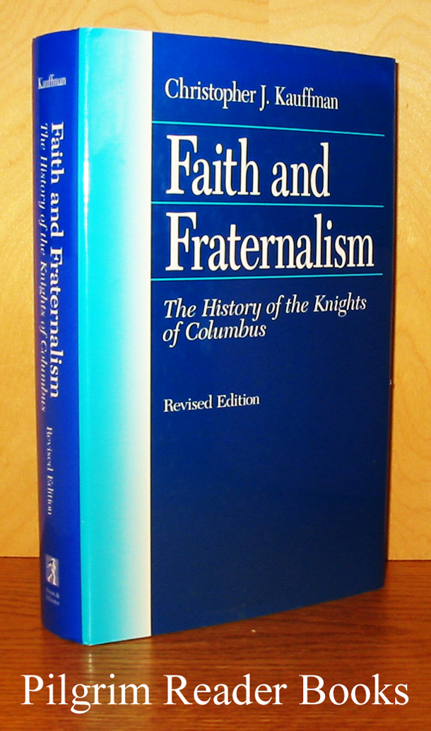 Image for Faith and Fraternalism: The History of the Knights of Columbus. (Revised edition).