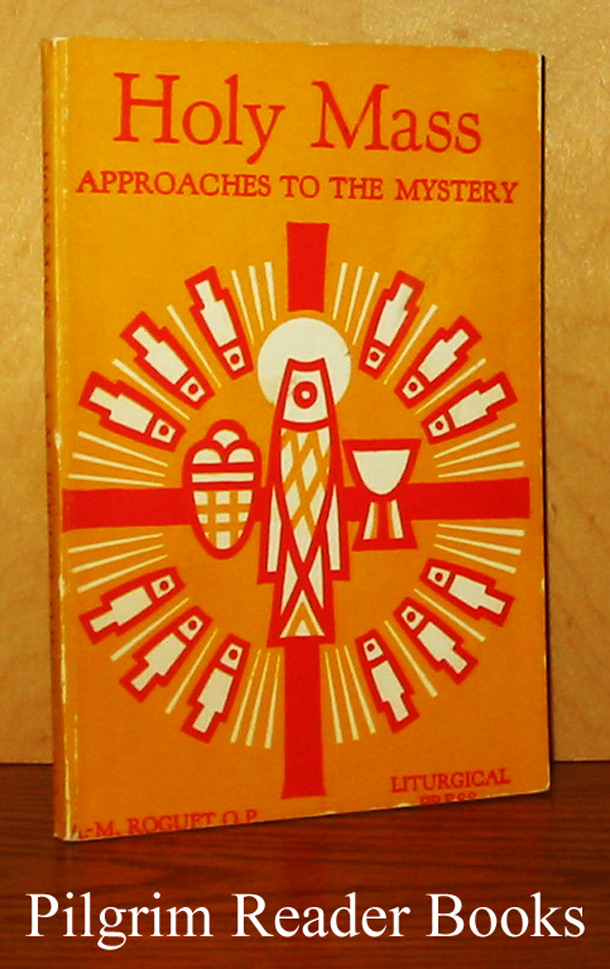 Image for Holy Mass: Approaches to the Mystery.