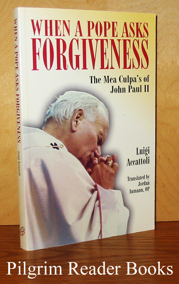 Image for When a Pope Asks Forgiveness: The Mea Culpa's of John Paul II.