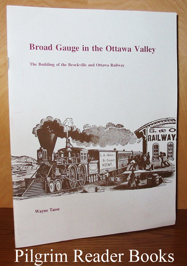 Image for Broad Gauge in the Ottawa Valley, The Building of the Brockville and Ottawa Railway