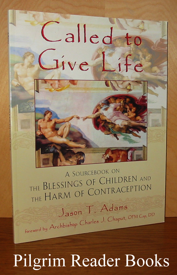 Image for Called to Give Life: A Sourcebook of the Blessings of Children and the Harm of Contraception.