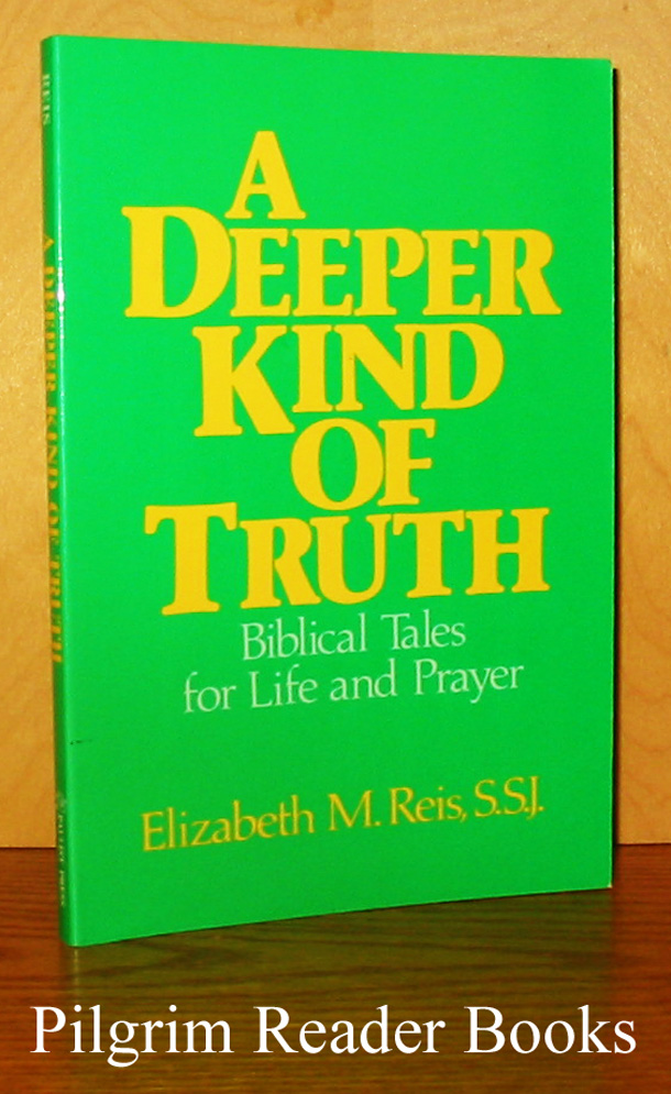 Image for A Deeper Kind of Truth: Biblical Tales for Life and Prayer.