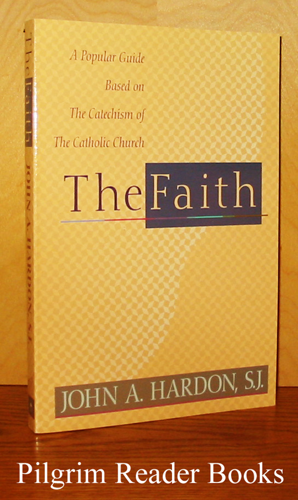 Image for The Faith: A Popular Guide Based on the Catechism of the Catholic Church.