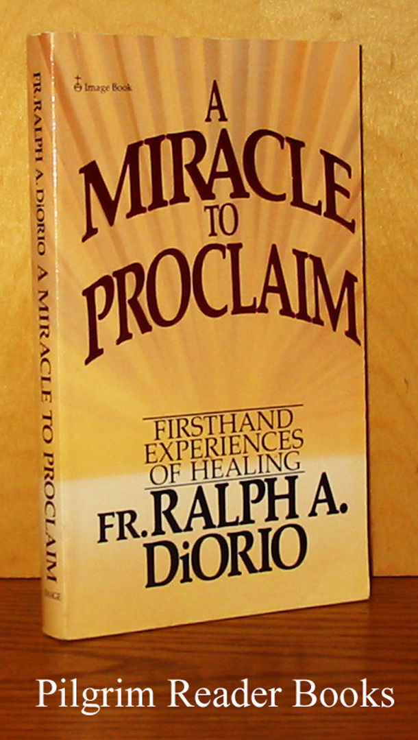 Image for A Miracle to Proclaim: Firsthand Experiences of Healing.