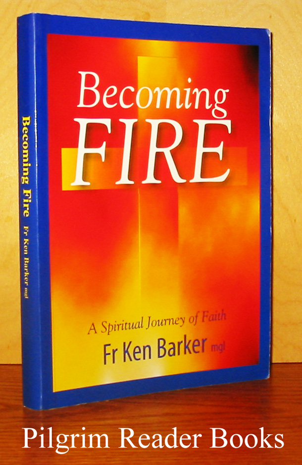 Image for Becoming Fire: A Spiritual Journey of Faith.
