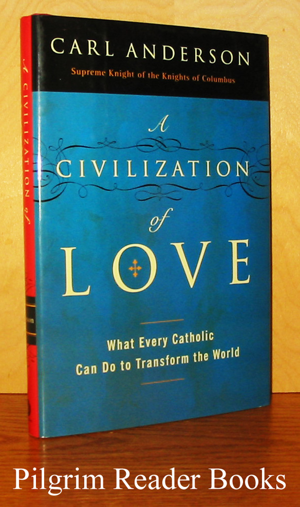 Image for A Civilization of Love: What Every Catholic Can Do to Transform the World.
