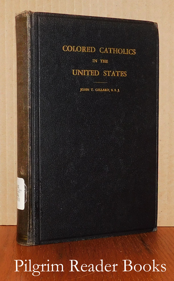 Image for Colored Catholics in the United States: An Investigation of Catholic Activity in Behalf of the Negroes in the United States and a Survey of the Present Condition of the Colored Missions.