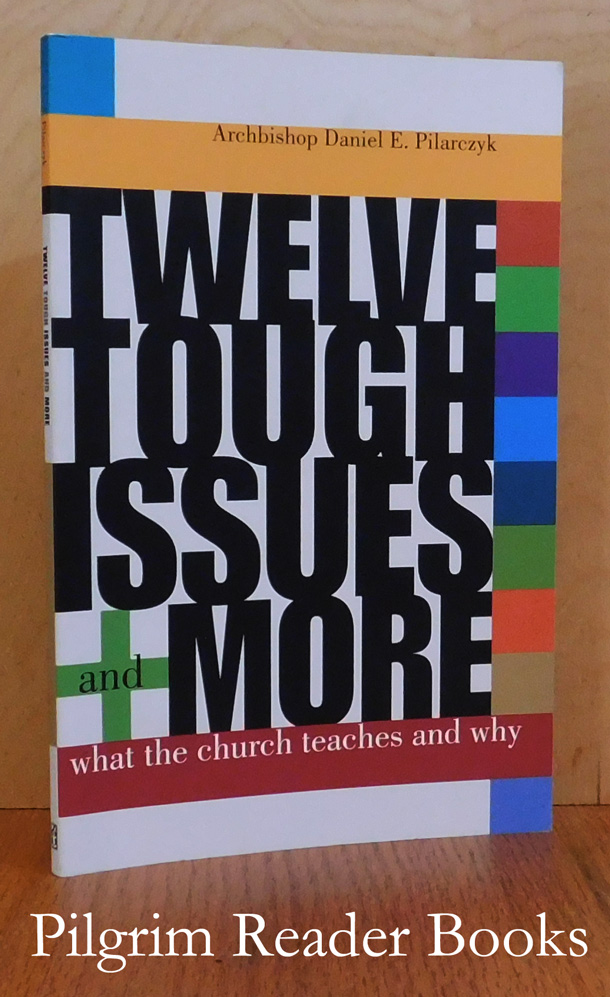 Image for Twelve Tough Issues and More: What the Church Teaches and Why.