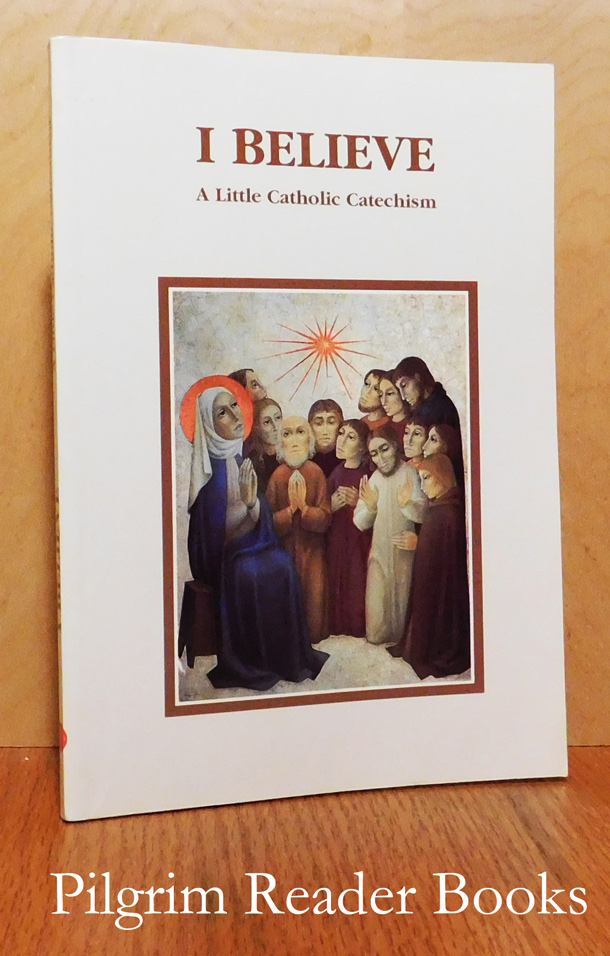 Image for I Believe: A Little Catholic Catechism.