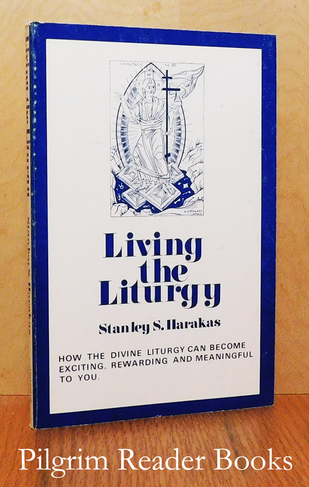 Image for Living the Liturgy: How the Divine Liturgy Can Become Exciting, Rewarding and Meaningful to You.