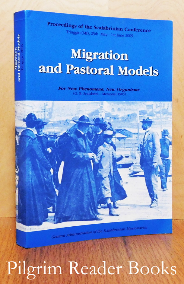 Image for Migration and Pastoral Models: For New Phenomena, New Organisms. Proceedings of the Scalabrinian Conference, Milan, Italy. May 25 to June 1, 2005.