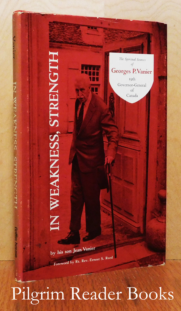 Image for In Weakness, Strength: The Spiritual Sources of Georges P. Vanier.