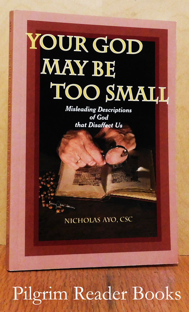 Image for Your God May Be too Small: Misleading Descriptions of God that Disaffect Us.