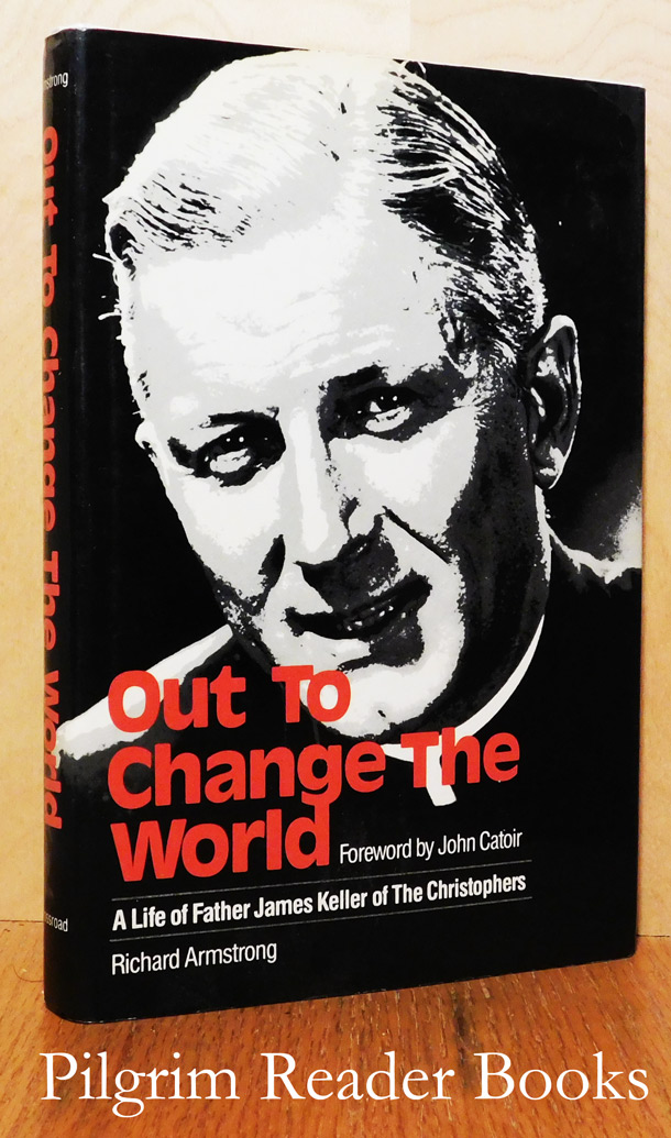 Image for Out to Change the World: A Life of Father James Keller of the Christophers.