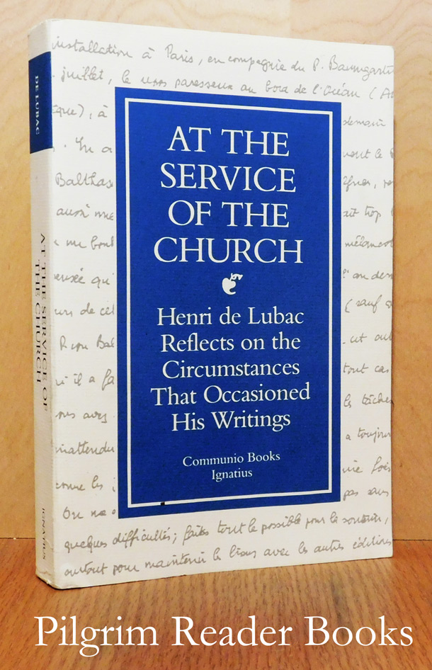 Image for At the Service of the Church: Henri de Lubac Reflects on the Circumstances That Occasioned His Writings.