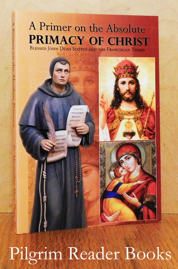 Image for A Primer on the Absolute Primacy of Christ: Blessed John Duns Scotus and the Franciscan Thesis.