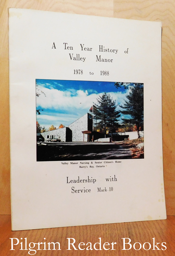 Image for A Ten Year History of Valley Manor, Barry's Bay, Ontario. 1978 to 1988.