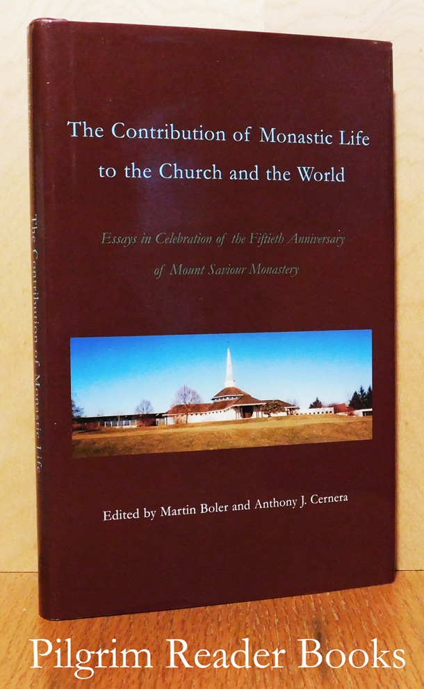 Image for The Contribution of Monastic Life to the Church and the World: Essays in Celebration of the Fiftieth Anniversary of Mount Saviour Monastery.