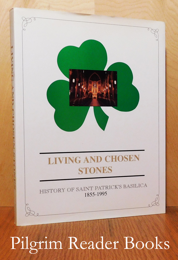 Image for Living and Chosen Stones: History of Saint Patrick's Basilica and Parish, 1855-1995.