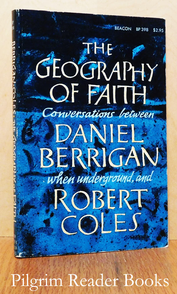 Image for The Geography of Faith: Conversations between Daniel Berrigan when underground, and Robert Coles.