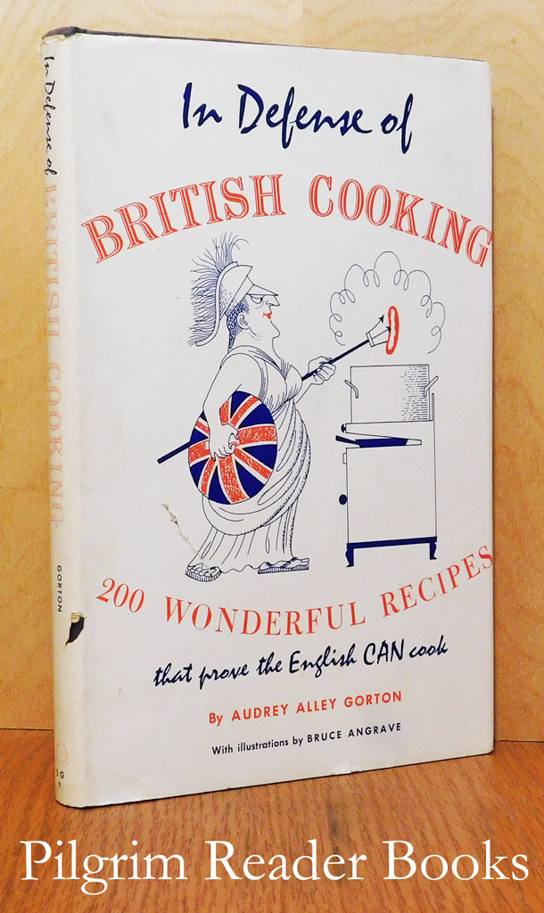 Image for In Defense of British Cooking, 200 Wonderful Recipes That Prove the English Can Cook.