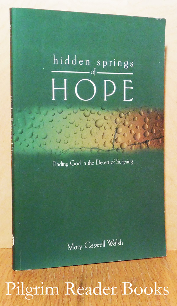 Image for Hidden Springs of Hope: Findng God in the Desert of Suffering.