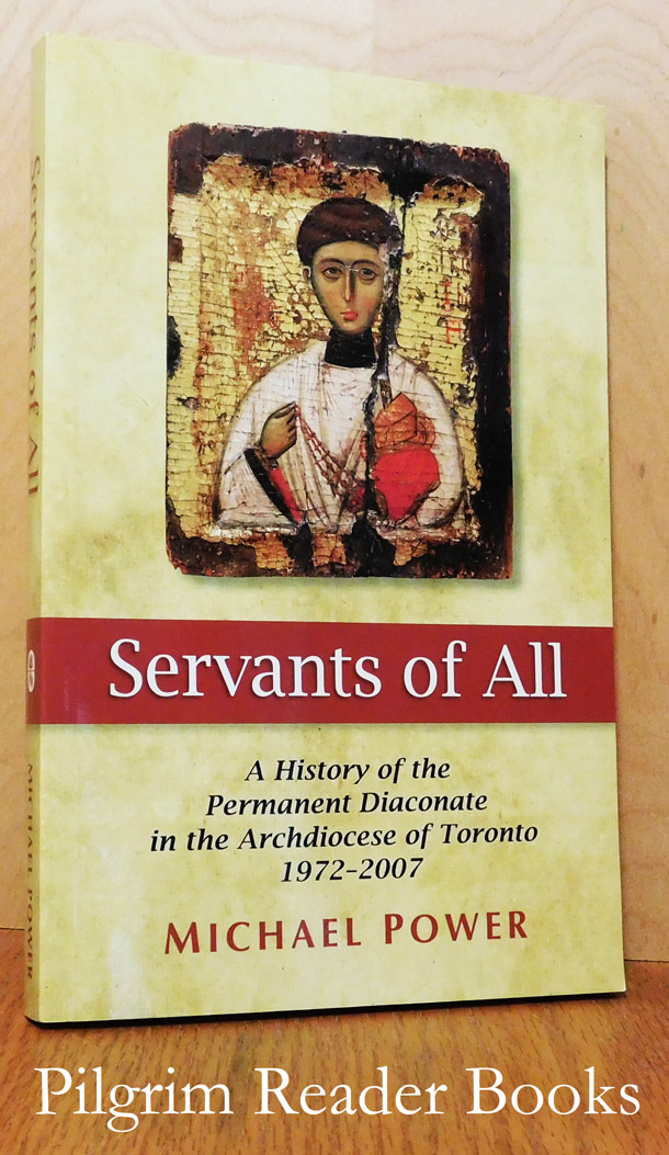 Image for Servants of All: A History of the Permanent Diaconate in the Archdiocese of Toronto, 1972-2007.
