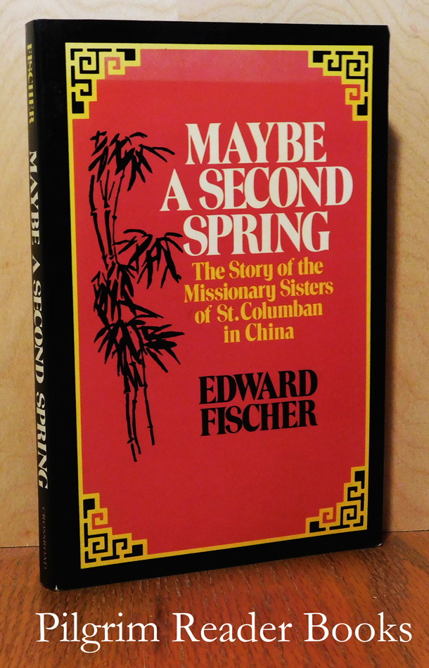Image for Maybe a Second Spring: The Story of the Missionary Sisters of St. Columban in China.