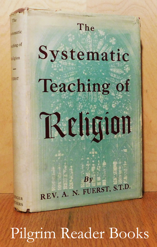 Image for The Systematic Teaching of Religion. A Textbook for the Training of Teachers of Religion in the Elementary Schools and for Catechetical Courses in Seminaries. (the 1 volume edition).