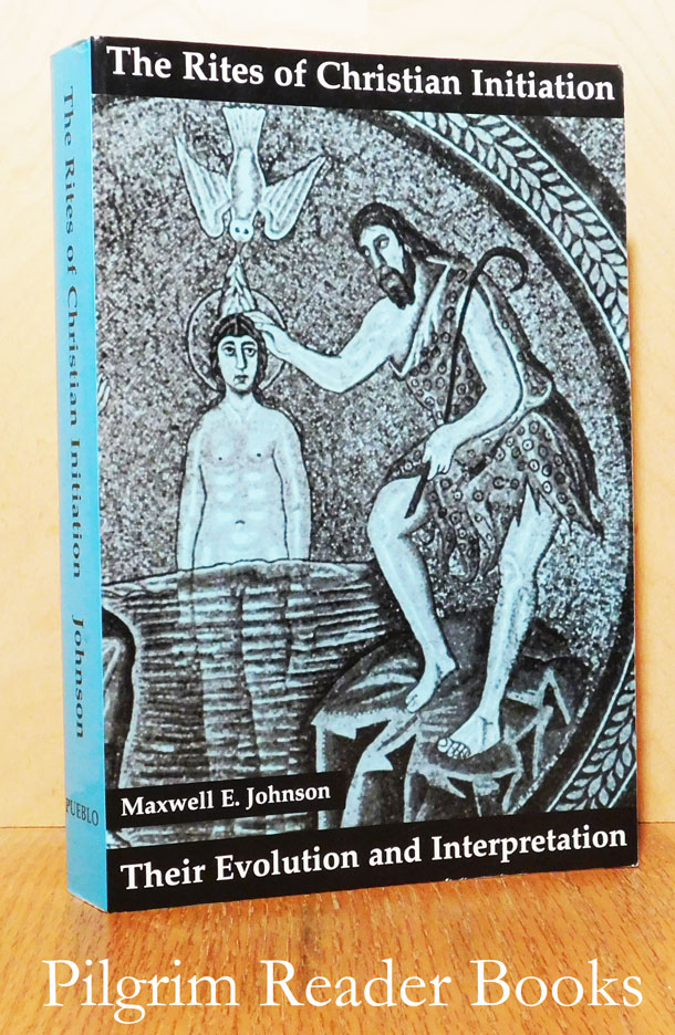 Image for The Rites of Christian Initiation: Their Evolution and Interpretation.